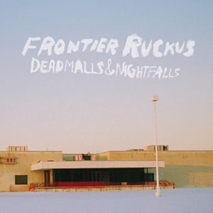 Frontier Ruckus - Deadmalls and Nightfalls